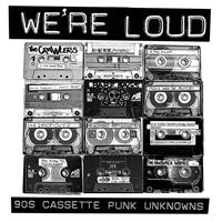We're Loud: '90s Cassette Punk Unknowns