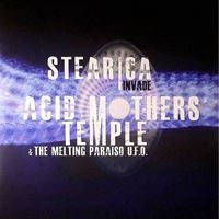 Stearica Invade Acid Mothers Temple