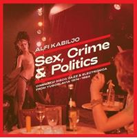 Sex, Crime & Politics: Cinematic Disco, Jazz & Electronica From Yugoslavia 1974-1984