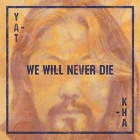 We Will Never Die