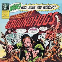 Who Will Save The World? The Mighty Groundhogs